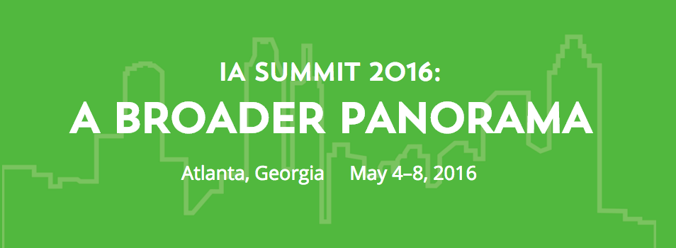 IA Summit 2016: A Broader Panorama; Atlanta, Georgia; May 4-8, 2016
